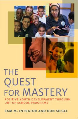 The Quest for Mastery: Positive Youth Development Through Out-of-School Programs - Intrator, Sam M., and Siegel, Don