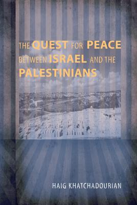 The Quest for Peace Between Israel and the Palestinians - Khatchadourian, Haig