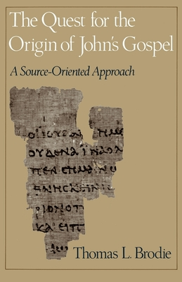 The Quest for the Origin of John's Gospel: A Source-Oriented Approach - Brodie, Thomas L, O.P.