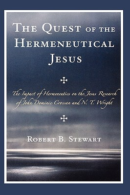 The Quest of the Hermeneutical Jesus: The Impact of Hermeneutics on the Jesus Research of John Dominic Crossan and N.T. Wright - Stewart, Robert B, Professor
