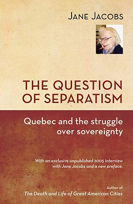 The Question of Separatism: Quebec and the Struggle Over Sovereignty - Jacobs, Jane