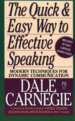 The Quick and Easy Way to Effective Speaking - Carnegie, Dorothy, and Carnegie, Dale