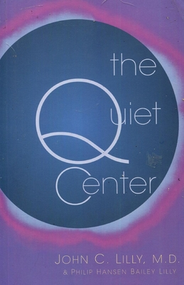 The Quiet Center - Lilly, John C, MD, M D, and Lilly, Phillip Hansen Bailey