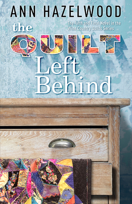 The Quilt Left Behind: Wine Country Quilt Series Book 5 of 5 - Hazelwood, Ann