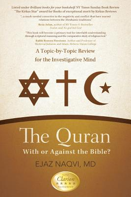 The Quran: With or Against the Bible?: A Topic-By-Topic Review for the Investigative Mind - Naqvi MD, Ejaz