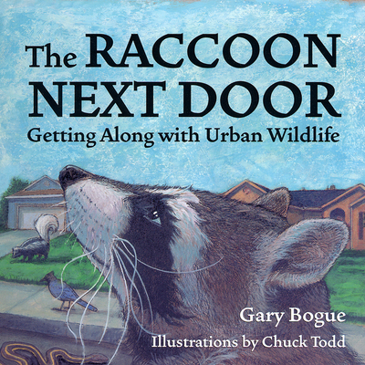 The Raccoon Next Door: Creatures of the Urban Wilderness - Bogue, Gary