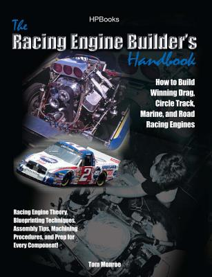 The Racing Engine Builder's Handbook: How to Build Winning Drag, Circle Track, Marine and Road Racing Engines - Monroe, Tom