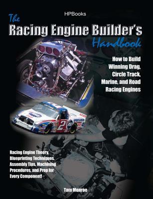 The Racing Engine Builder's Handbook: How to Build Winning Drag, Circle Track, Marine and Road Racing Engines - Monroe, Tom