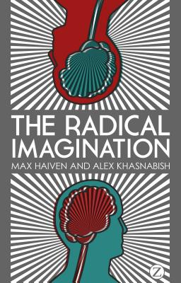 The Radical Imagination: Social Movement Research in the Age of Austerity - Haiven, Max, and Khasnabish, Alex