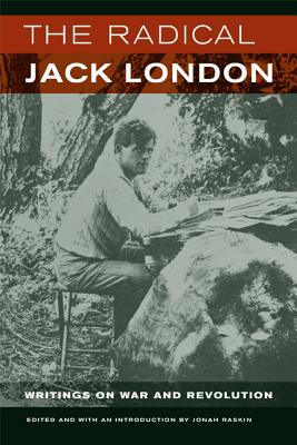 The Radical Jack London: Writings on War and Revolution - London, Jack