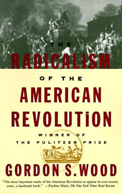 The Radicalism of the American Revolution - Wood, Gordon
