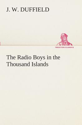 The Radio Boys in the Thousand Islands - Duffield, J W