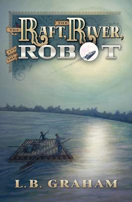 The Raft, The River, and The Robot - Graham, L B