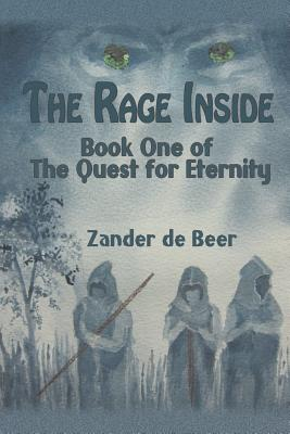 The Rage Inside: Book One of the Quest for Eternity - De Beer, Zander