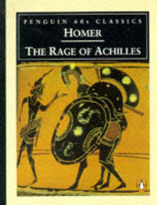 The Rage of Achilles - Homer, and Fagles, Robert, Professor (Translated by), and Knox, Bernard, Professor (Introduction by)