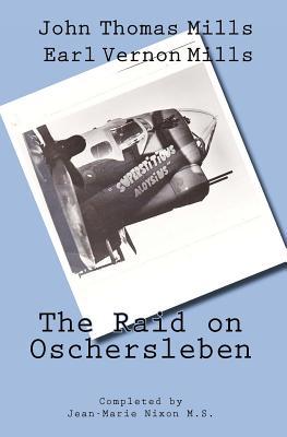 The Raid on Oschersleben - Mills, John T, and Mills, Earl V