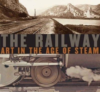The Railway: Art in the Age of Steam - Kennedy, Ian, and Treuherz, Julian, and Beaumont, Matthew (Contributions by)