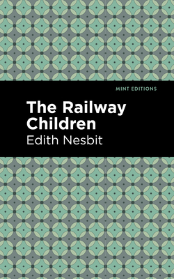 The Railway Children - Nesbit, Edith, and Editions, Mint (Contributions by)