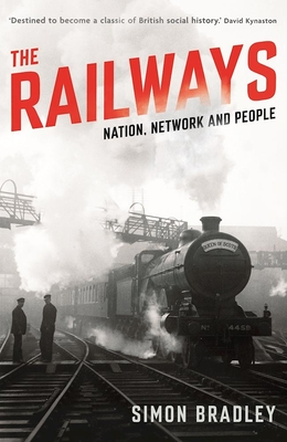 The Railways: Nation, Network and People - Bradley, Simon