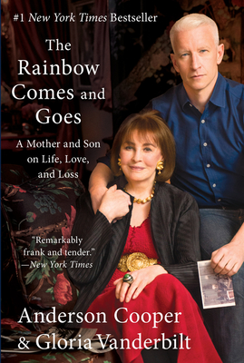 The Rainbow Comes and Goes: A Mother and Son on Life, Love, and Loss - Cooper, Anderson, and Vanderbilt, Gloria