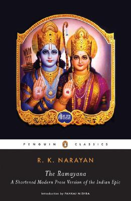 The Ramayana: A Shortened Modern Prose Version of the Indian Epic - Narayan, R K, and Mishra, Pankaj (Introduction by)