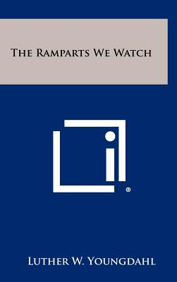 The Ramparts We Watch - Youngdahl, Luther W