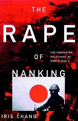 The Rape of Nanking: The Forgotten Holocaust of World War II - Chang, Iris, and Fields, Anna (Read by)