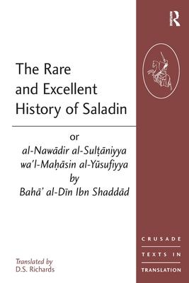 The Rare and Excellent History of Saladin or al-Nawadir al-Sultaniyya wa'l-Mahasin al-Yusufiyya by Baha' al-Din Ibn Shaddad - Richards, D.S. (Editor)