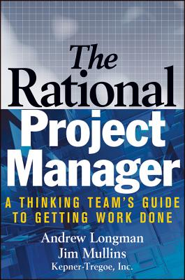 The Rational Project Manager: A Thinking Team's Guide to Getting Work Done - Longman, A, and Mullins, Jim
