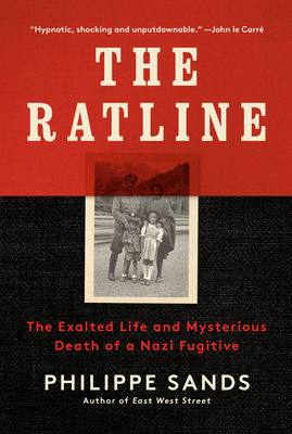 The Ratline: The Exalted Life and Mysterious Death of a Nazi Fugitive - Sands, Philippe