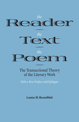 The Reader, the Text, the Poem: The Transactional Theory of the Literary Work - Rosenblatt, Louise M
