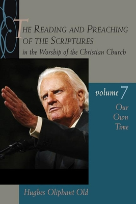 The Reading and Preaching of the Scriptures in the Worship of the Christian Church, Volume 7: Our Own Time - Old, Hughes Oliphant
