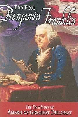 The Real Benjamin Franklin: Part I: Benjamin Franklin: Printer, Philosopher, Patriot (a History of His Life)/Part II: Timeless Treasures from Benjamin Franklin (Selections from His Writings) - Allison, Andrew M, and Skousen, W Cleon (Prepared for publication by), and Maxfield, M Richard (Prepared for publication by)