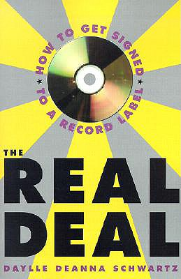 The Real Deal: How to Get Signed to a Record Label - Schwartz, Daylle Deanna, M.S.