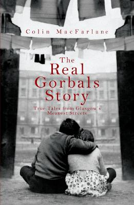 The Real Gorbals Story: True Tales from Glasgow's Meanest Streets - MacFarlane, Colin