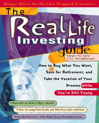 The Real Life Investing Guide: How to Buy Whatever You Want, Save for Retirement, and Take the Vacation of Your Dreams While You're Still Young - Pollack, Kenan, and Pollack Kenan, and Heighberger Eric