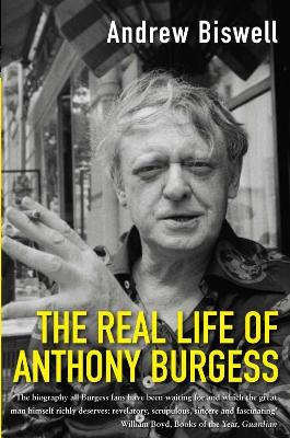 The Real Life of Anthony Burgess - Biswell, Andrew