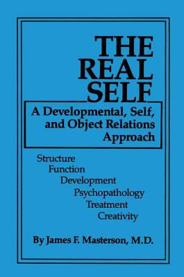 The Real Self: A Developmental, Self And Object Relations Approach - Masterson, James F., M.D.