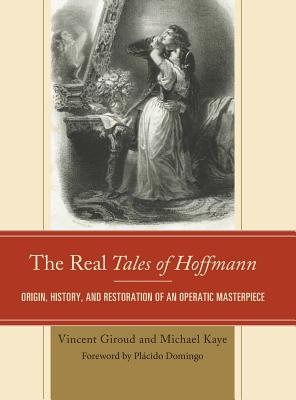 The Real Tales of Hoffmann: Origin, History, and Restoration of an Operatic Masterpiece - Giroud, Vincent