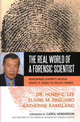 The Real World of a Forensic Scientist: Renowned Experts Reveal What It Takes to Solve Crimes - Lee, Henry C, Dr., and Pagliaro, Elaine M, Jd, MS, and Ramsland, Katherine