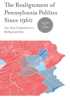 The Realignment of Pennsylvania Politics Since 1960: Two-Party Competition in a Battleground State - Lamis, Renée M, and Sundquist, James L (Footnotes by)