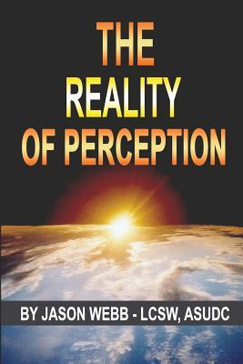 The Reality of Perception - Webb, Jason M, and Langford, Catherine (Editor), and Leatherwood, Melissa (Editor)