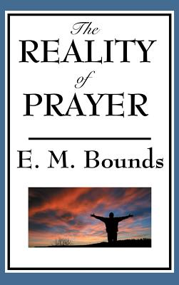 The Reality of Prayer - Bounds, Edward M