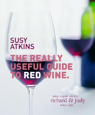 The Really Useful Guide to Red Wine - Atkins, Susy