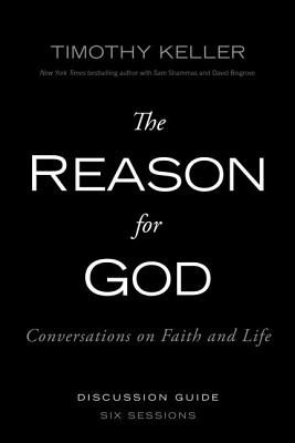 The Reason for God Discussion Guide: Conversations on Faith and Life - Keller, Timothy