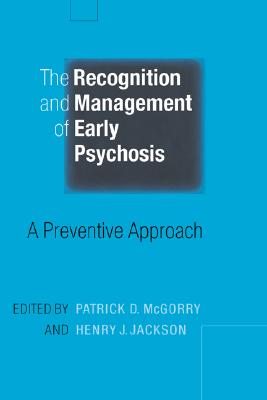 The Recognition and Management of Early Psychosis: A Preventive Approach - McGorry, Patrick D (Editor)