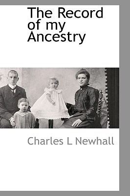 The Record of My Ancestry - Newhall, Charles L