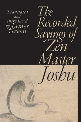 The Recorded Sayings of Zen Master Joshu - Green, James (Translated by)