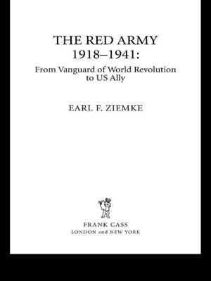 The Red Army, 1918-1941: From Vanguard of World Revolution to America's Ally - Ziemke, Earl F