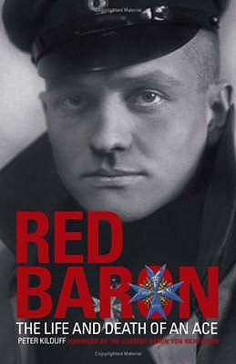 The Red Baron: The Life and Death of an Ace - Kilduff, Peter